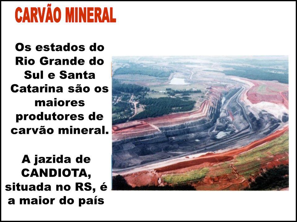 Os estados do Rio Grande do Sul e Santa Catarina são os maiores produtores de carvão mineral.