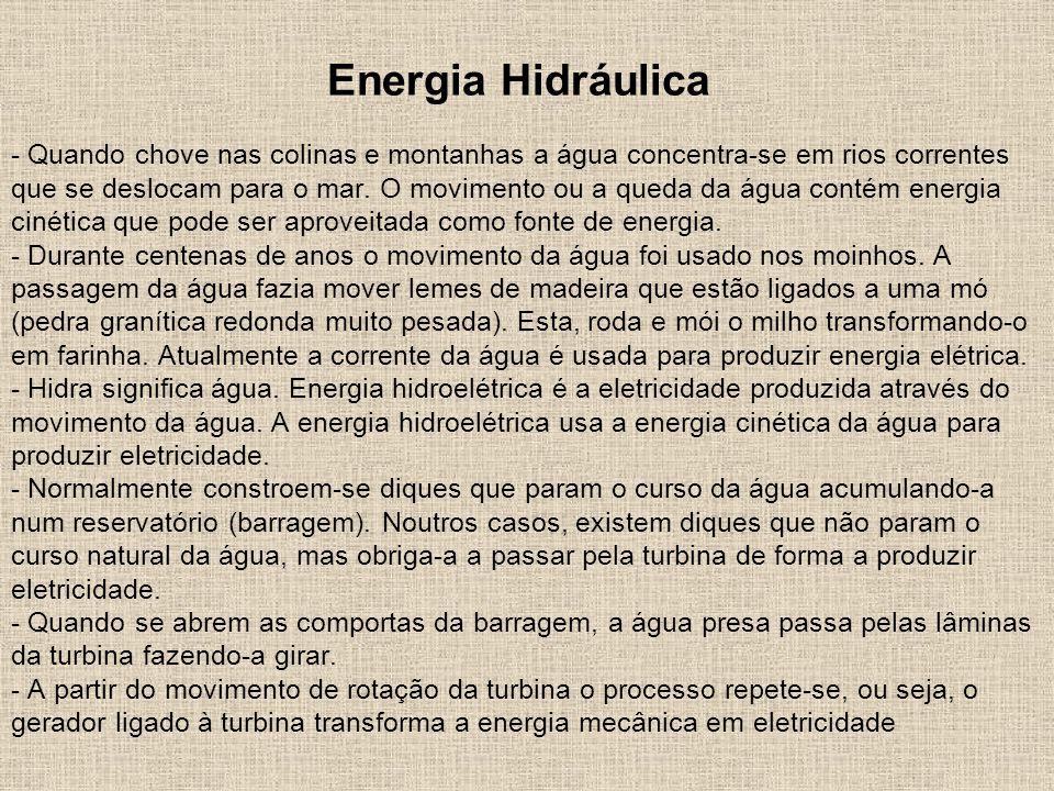 Energia Hidráulica - Quando chove nas colinas e montanhas a água concentra-se em rios correntes que se deslocam para o mar.