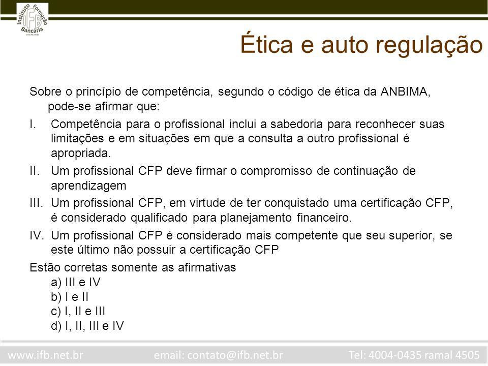 Ética e auto regulação Sobre o princípio de competência, segundo o código de ética da ANBIMA, pode-se afirmar que: I.Competência para o profissional i