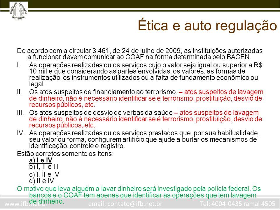Ética e auto regulação De acordo com a circular 3.461, de 24 de julho de 2009, as instituições autorizadas a funcionar devem comunicar ao COAF na form