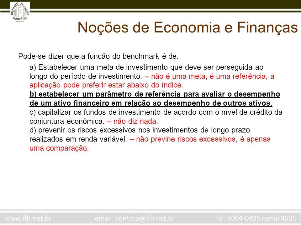 Noções de Economia e Finanças Pode-se dizer que a função do benchmark é de: a) Estabelecer uma meta de investimento que deve ser perseguida ao longo d