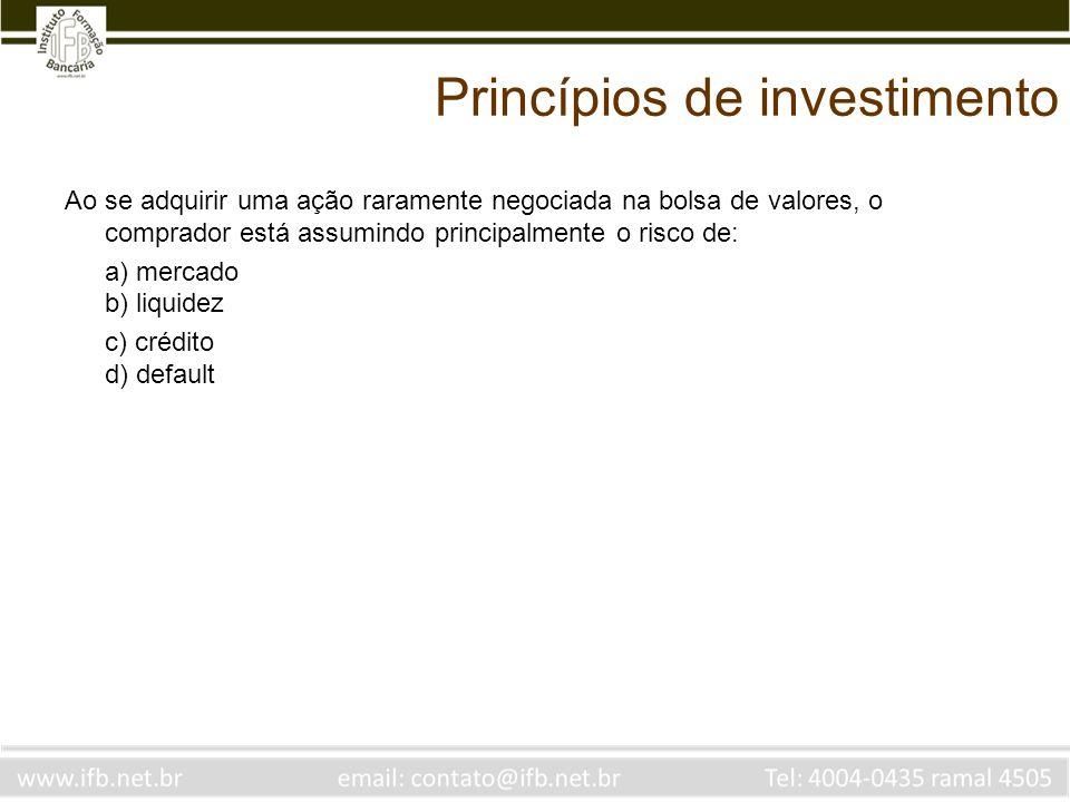 Princípios de investimento Ao se adquirir uma ação raramente negociada na bolsa de valores, o comprador está assumindo principalmente o risco de: a) m