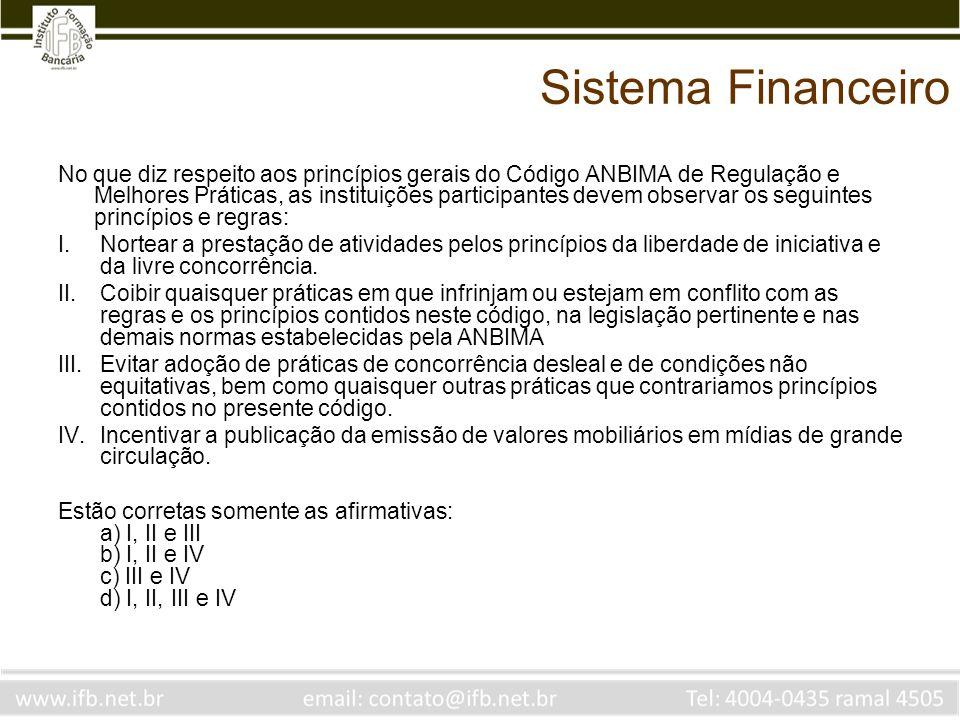 Sistema Financeiro No que diz respeito aos princípios gerais do Código ANBIMA de Regulação e Melhores Práticas, as instituições participantes devem ob