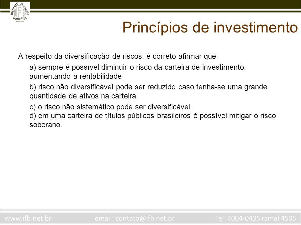 Princípios de investimento A respeito da diversificação de riscos, é correto afirmar que: a) sempre é possível diminuir o risco da carteira de investi