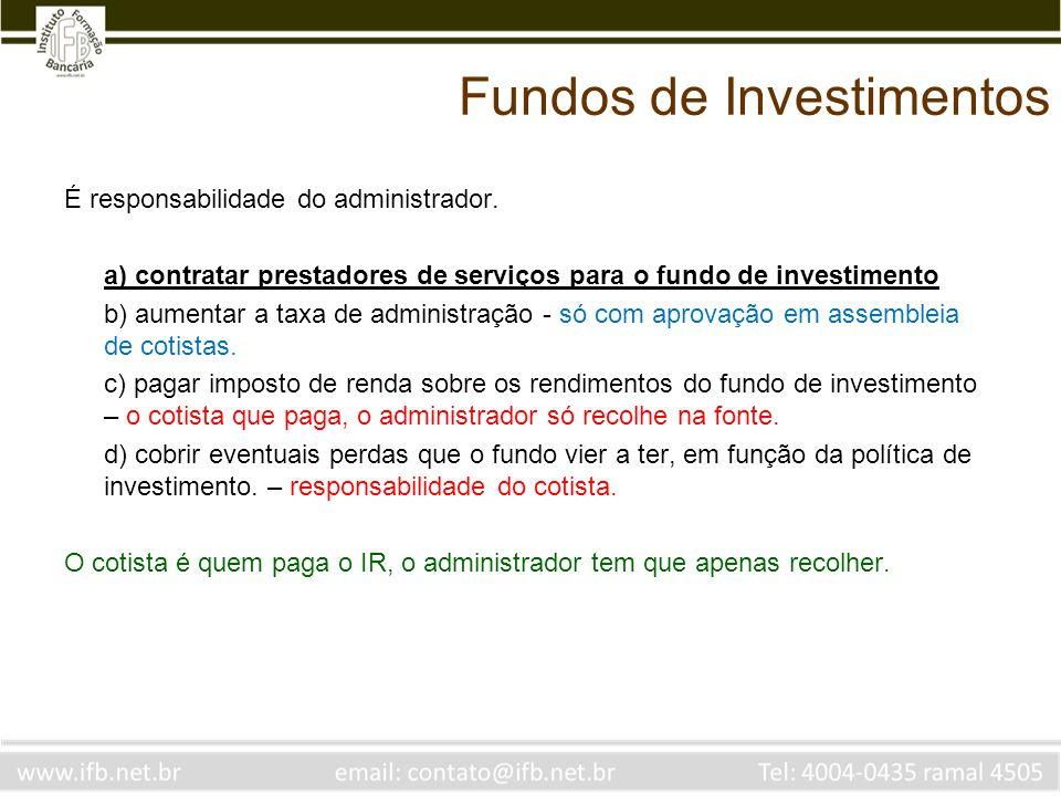 Fundos de Investimentos É responsabilidade do administrador. a) contratar prestadores de serviços para o fundo de investimento b) aumentar a taxa de a