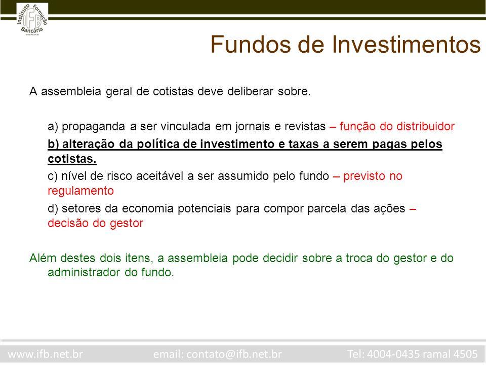 Fundos de Investimentos A assembleia geral de cotistas deve deliberar sobre. a) propaganda a ser vinculada em jornais e revistas – função do distribui