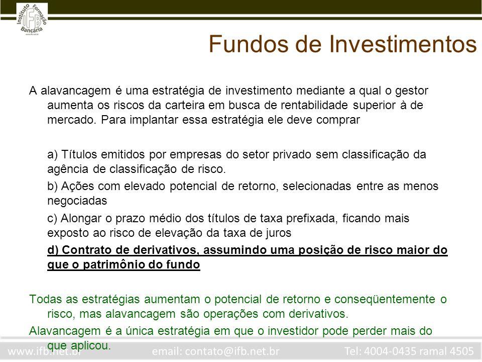 Fundos de Investimentos A alavancagem é uma estratégia de investimento mediante a qual o gestor aumenta os riscos da carteira em busca de rentabilidad