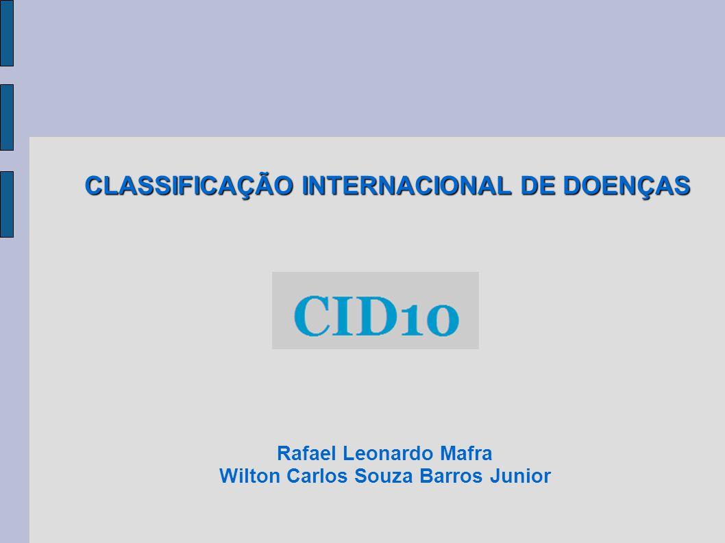 CLASSIFICAÇÃO INTERNACIONAL DE DOENÇAS Rafael Leonardo Mafra Wilton Carlos Souza Barros Junior