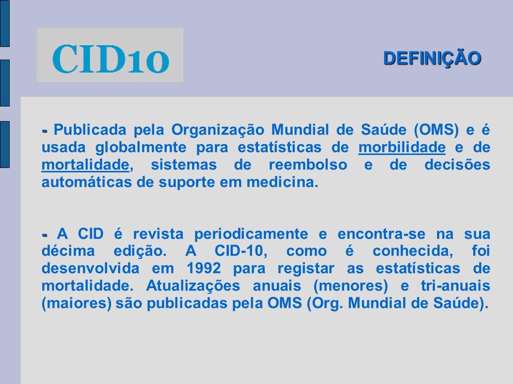 DEFINIÇÃO - - Publicada pela Organização Mundial de Saúde (OMS) e é usada globalmente para estatísticas de morbilidade e de mortalidade, sistemas de r