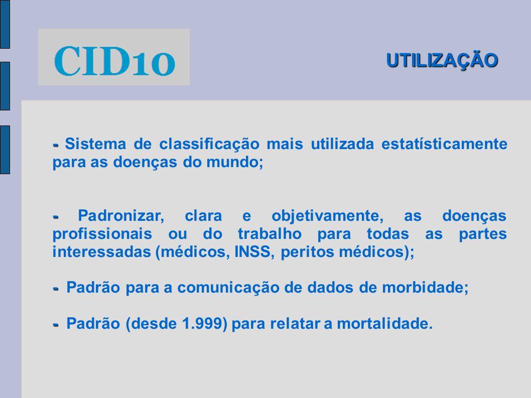 UTILIZAÇÃO - - Sistema de classificação mais utilizada estatísticamente para as doenças do mundo; - - Padronizar, clara e objetivamente, as doenças pr