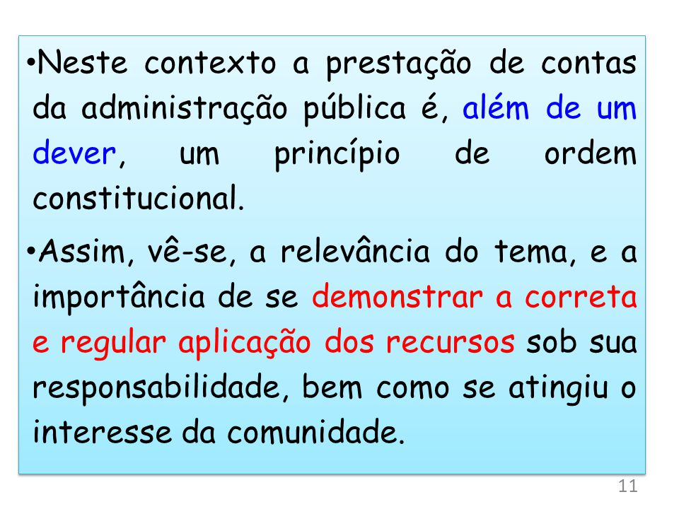 Neste contexto a prestação de contas da administração pública é, além de um dever, um princípio de ordem constitucional. Assim, vê-se, a relevância do