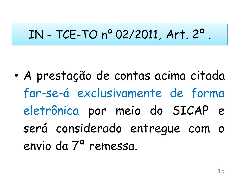 A prestação de contas acima citada far-se-á exclusivamente de forma eletrônica por meio do SICAP e será considerado entregue com o envio da 7ª remessa.
