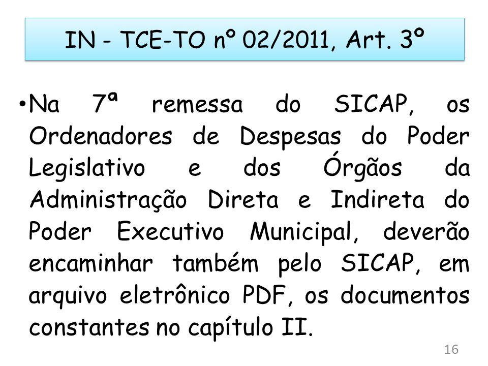 Na 7ª remessa do SICAP, os Ordenadores de Despesas do Poder Legislativo e dos Órgãos da Administração Direta e Indireta do Poder Executivo Municipal, deverão encaminhar também pelo SICAP, em arquivo eletrônico PDF, os documentos constantes no capítulo II.