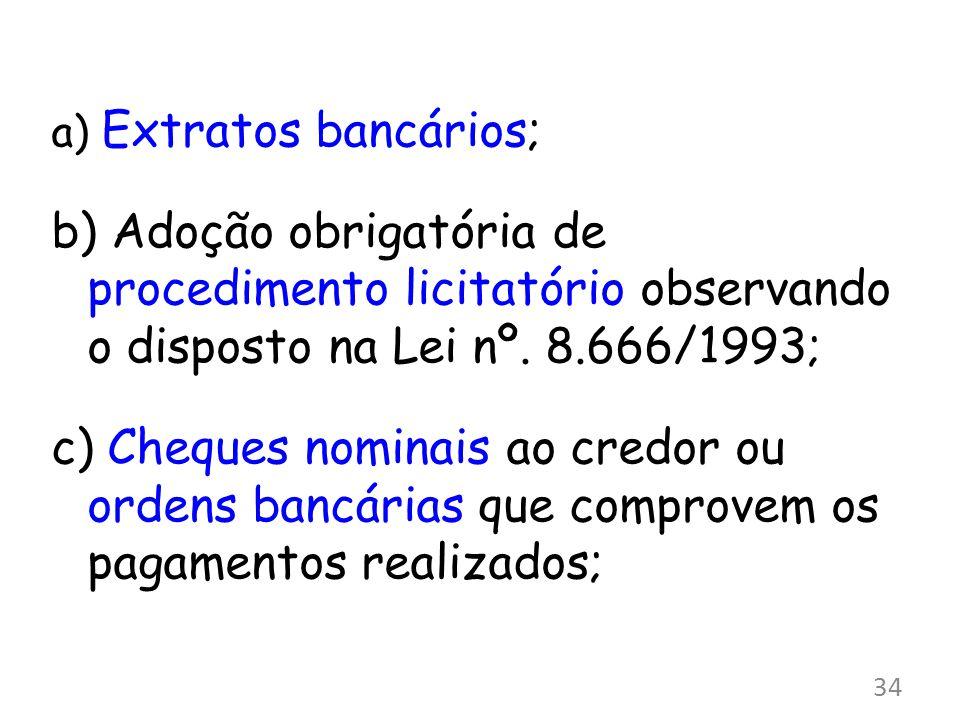 a) Extratos bancários; b) Adoção obrigatória de procedimento licitatório observando o disposto na Lei nº. 8.666/1993; c) Cheques nominais ao credor ou