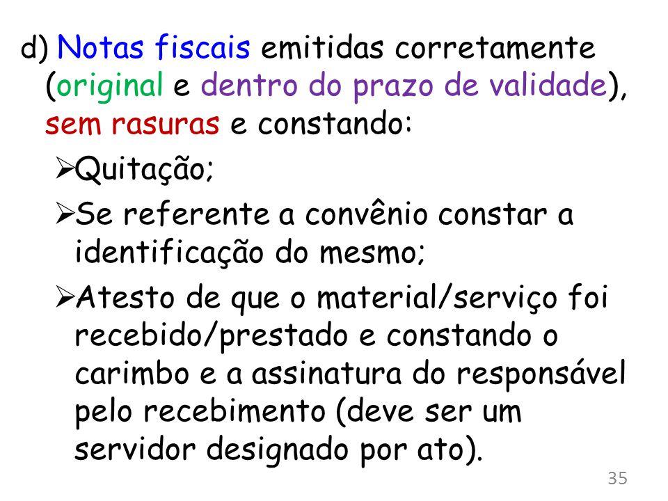 d) Notas fiscais emitidas corretamente (original e dentro do prazo de validade), sem rasuras e constando: Quitação; Se referente a convênio constar a