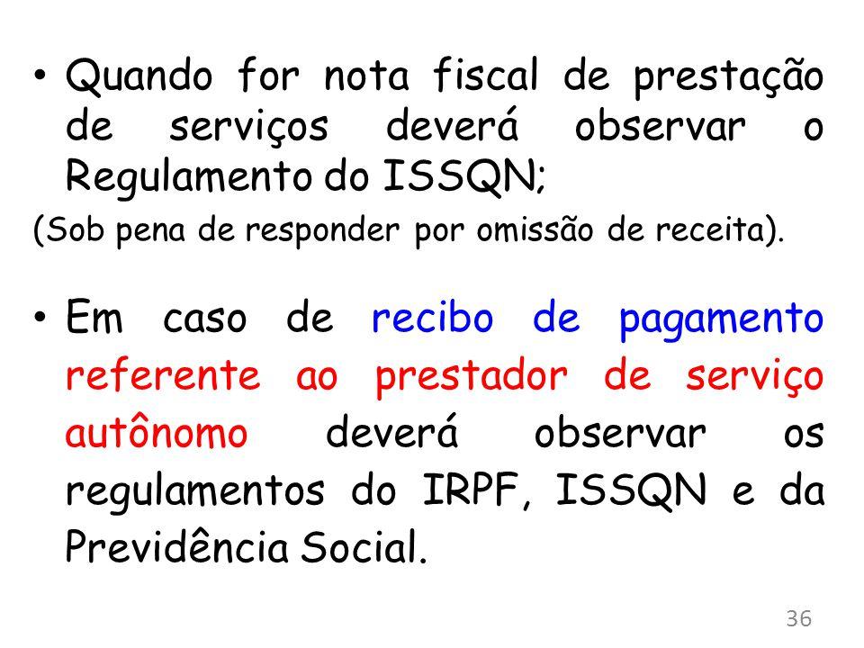 Quando for nota fiscal de prestação de serviços deverá observar o Regulamento do ISSQN; (Sob pena de responder por omissão de receita).