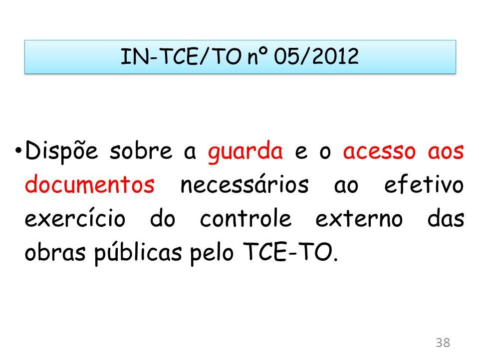 IN-TCE/TO nº 05/2012 Dispõe sobre a guarda e o acesso aos documentos necessários ao efetivo exercício do controle externo das obras públicas pelo TCE-TO.