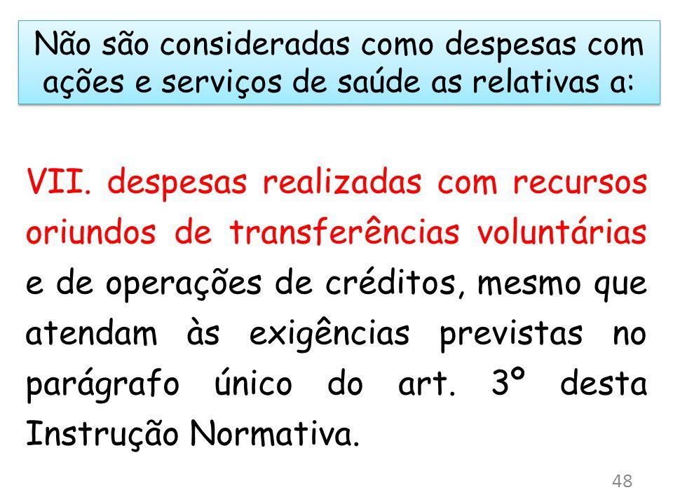 Não são consideradas como despesas com ações e serviços de saúde as relativas a: VII. despesas realizadas com recursos oriundos de transferências volu