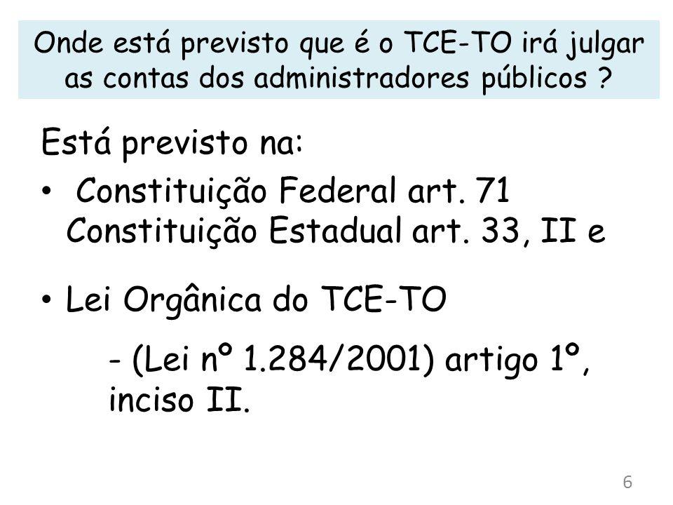 Onde está previsto que é o TCE-TO irá julgar as contas dos administradores públicos ? Está previsto na: Constituição Federal art. 71 Constituição Esta