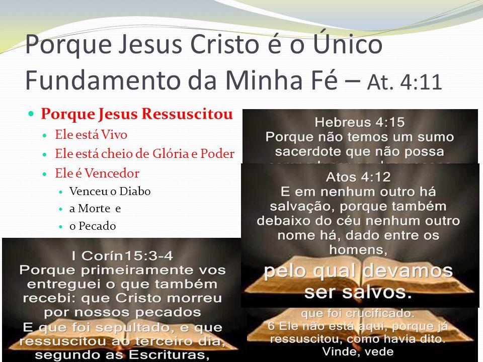 Porque Jesus Cristo é o Único Fundamento da Minha Fé – At.