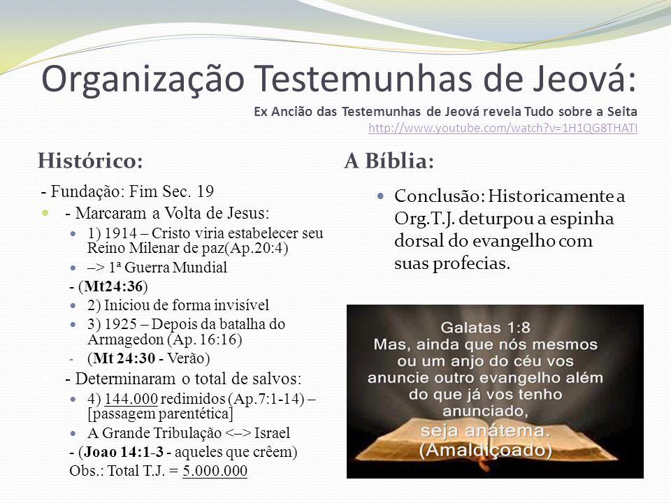Organização Testemunhas de Jeová: Ex Ancião das Testemunhas de Jeová revela Tudo sobre a Seita http://www.youtube.com/watch?v=1H1QG8THATI http://www.youtube.com/watch?v=1H1QG8THATI Histórico: A Bíblia: - Fundação: Fim Sec.