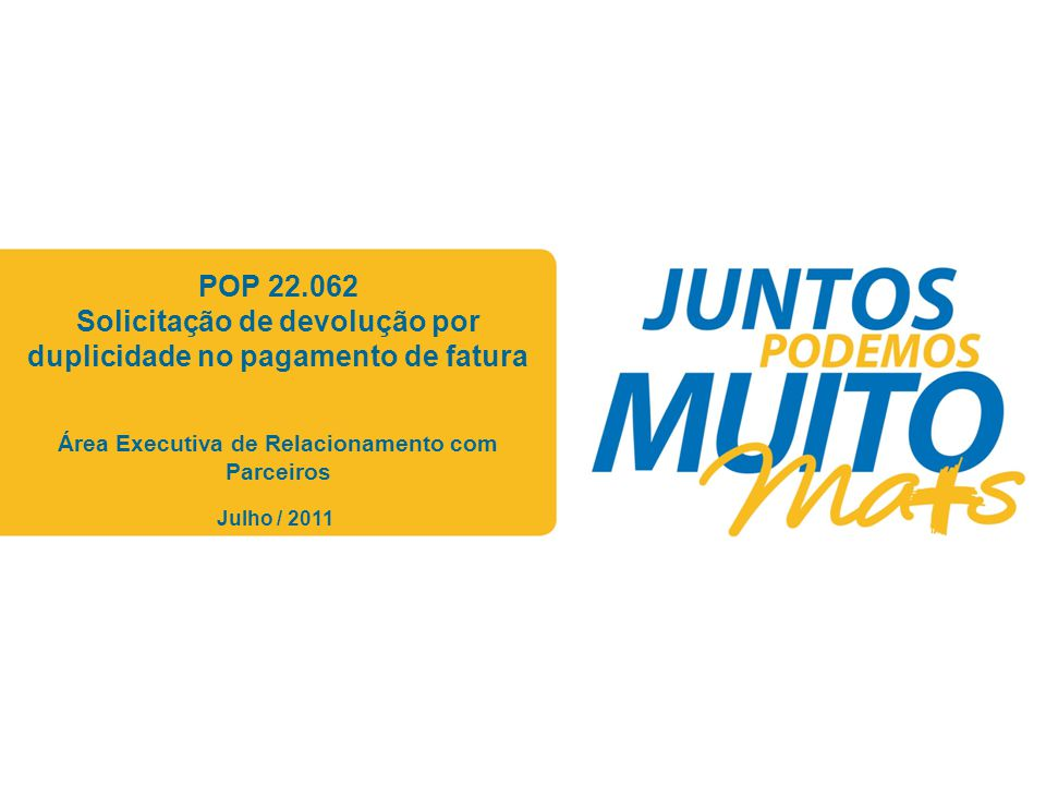 Praça João Lisboa POP 22.062 Solicitação de devolução por duplicidade no pagamento de fatura Área Executiva de Relacionamento com Parceiros Julho / 20