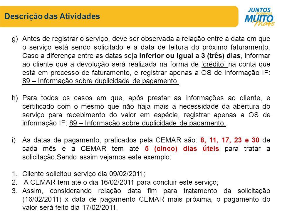 Descrição das Atividades g)Antes de registrar o serviço, deve ser observada a relação entre a data em que o serviço está sendo solicitado e a data de