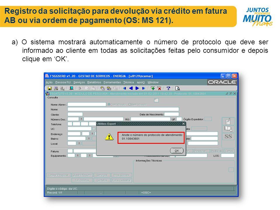 Registro da solicitação para devolução via crédito em fatura AB ou via ordem de pagamento (OS: MS 121). a) O sistema mostrará automaticamente o número
