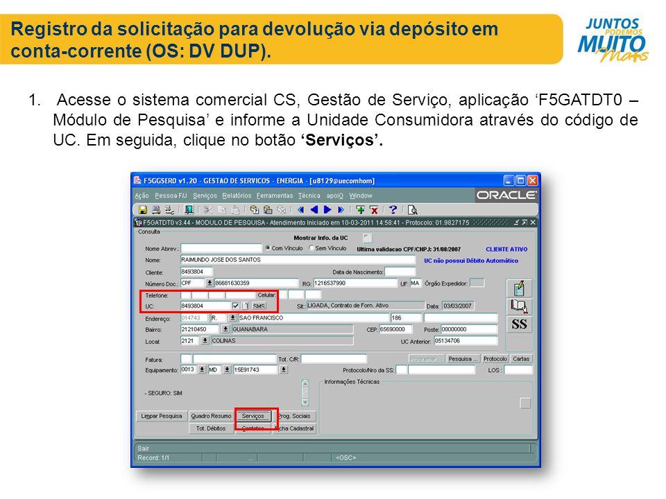 Registro da solicitação para devolução via depósito em conta-corrente (OS: DV DUP). 1. Acesse o sistema comercial CS, Gestão de Serviço, aplicação F5G