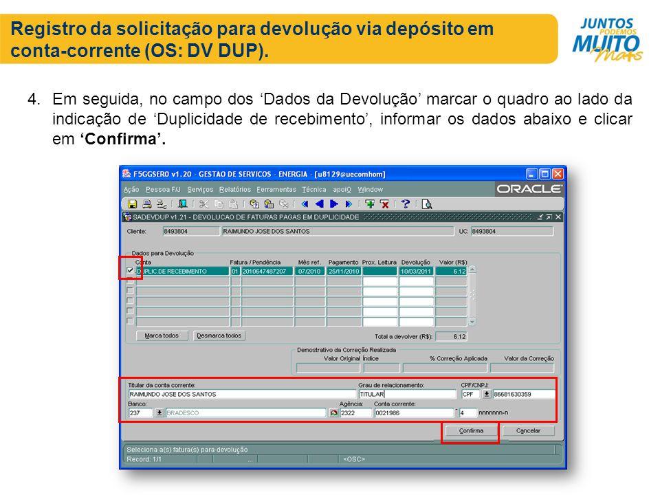 Registro da solicitação para devolução via depósito em conta-corrente (OS: DV DUP). 4. Em seguida, no campo dos Dados da Devolução marcar o quadro ao