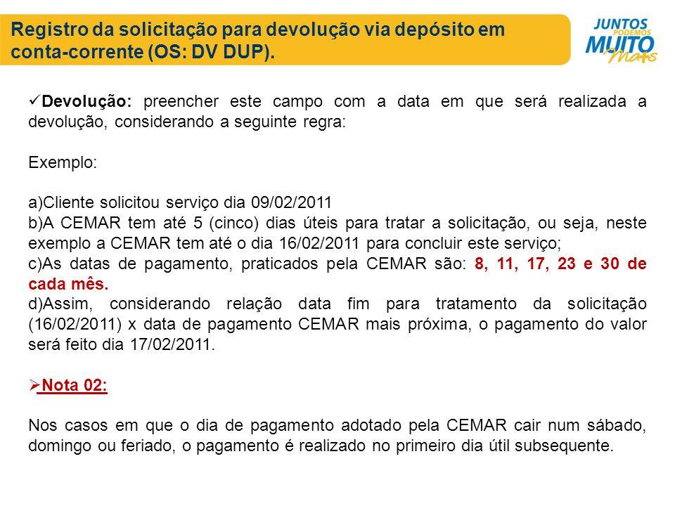 Registro da solicitação para devolução via depósito em conta-corrente (OS: DV DUP). Devolução: preencher este campo com a data em que será realizada a
