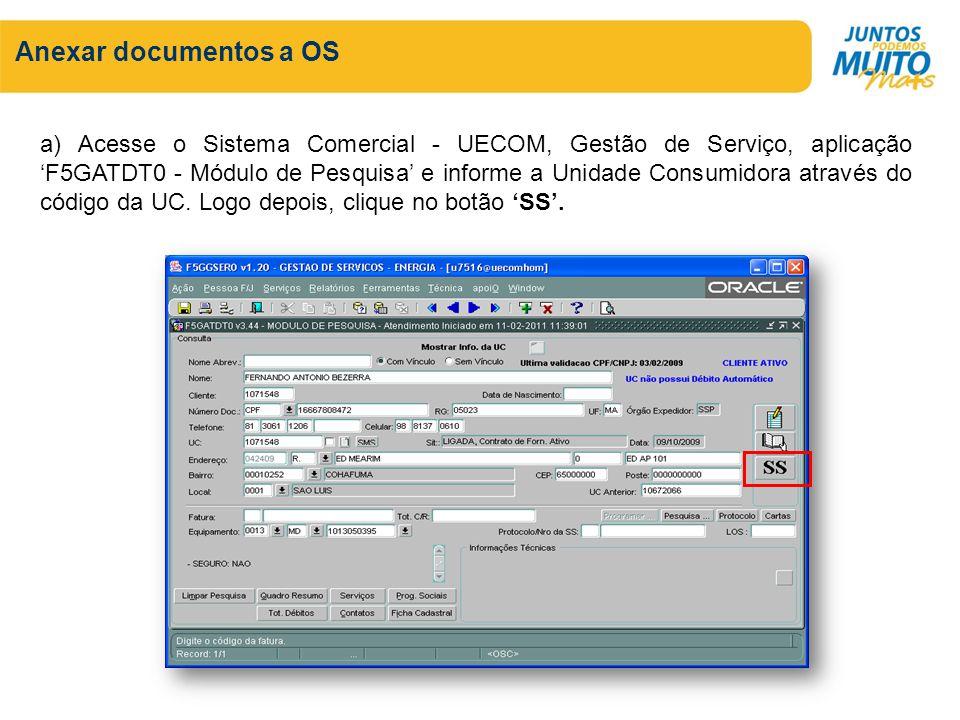 Anexar documentos a OS a) Acesse o Sistema Comercial - UECOM, Gestão de Serviço, aplicação F5GATDT0 - Módulo de Pesquisa e informe a Unidade Consumido