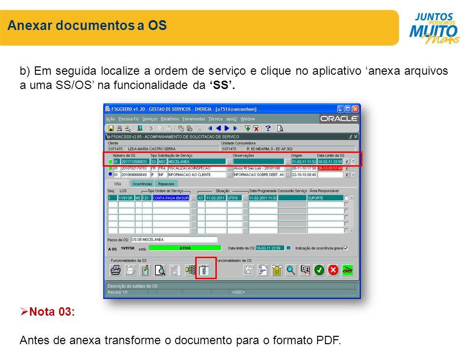 Anexar documentos a OS b) Em seguida localize a ordem de serviço e clique no aplicativo anexa arquivos a uma SS/OS na funcionalidade da SS. Nota 03: A