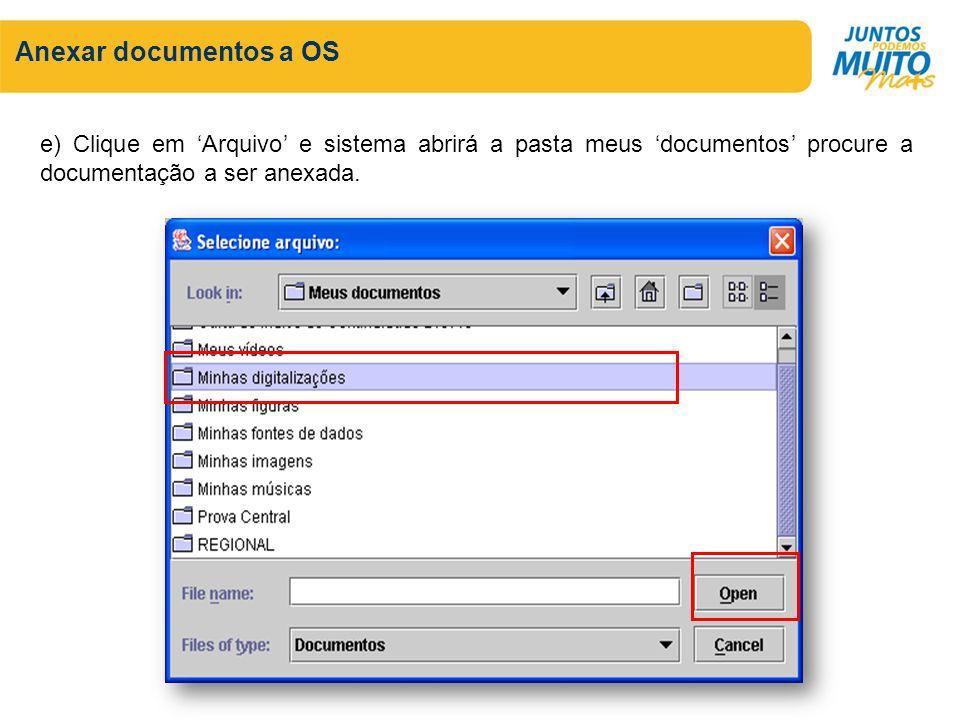 Anexar documentos a OS e) Clique em Arquivo e sistema abrirá a pasta meus documentos procure a documentação a ser anexada.