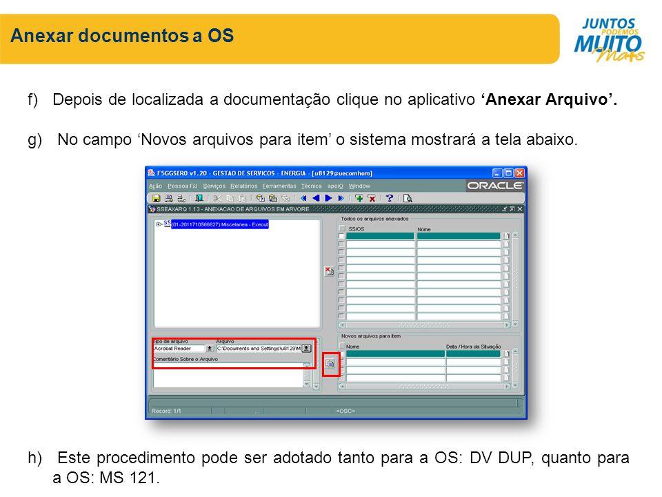 Anexar documentos a OS f)Depois de localizada a documentação clique no aplicativo Anexar Arquivo. g) No campo Novos arquivos para item o sistema mostr