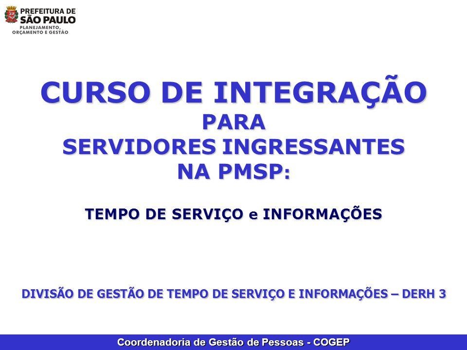 Coordenadoria de Gestão de Pessoas - COGEP CURSO DE INTEGRAÇÃO PARA SERVIDORES INGRESSANTES NA PMSP : TEMPO DE SERVIÇO e INFORMAÇÕES DIVISÃO DE GESTÃO DE TEMPO DE SERVIÇO E INFORMAÇÕES – DERH 3