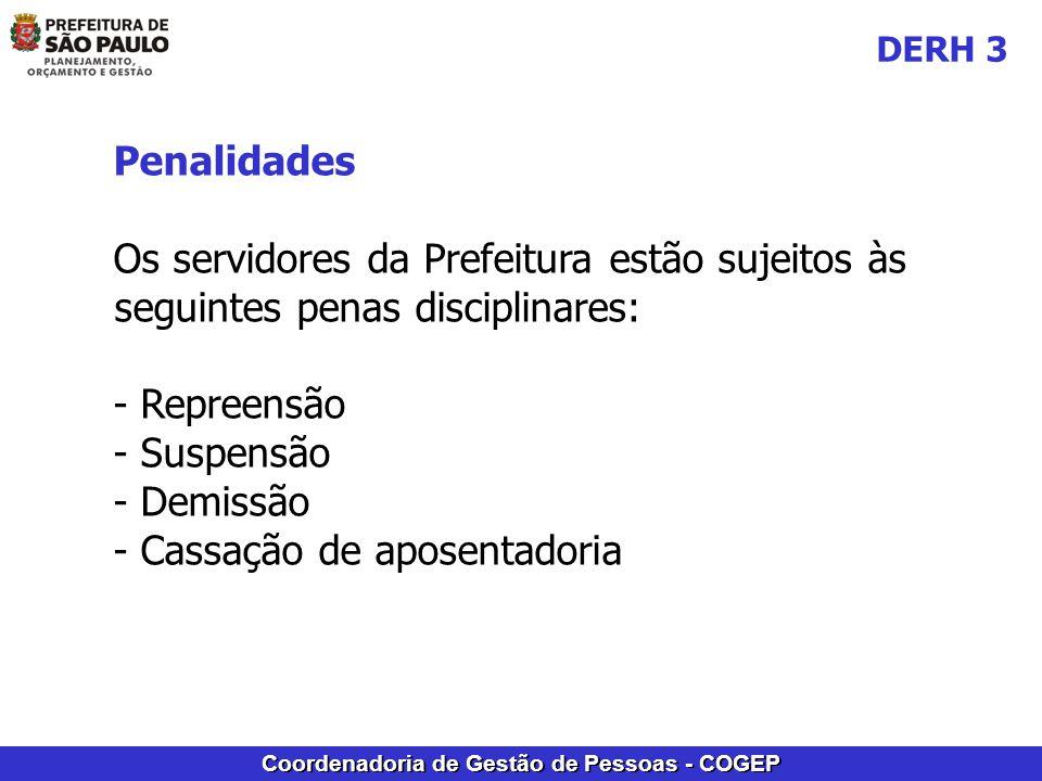 Coordenadoria de Gestão de Pessoas - COGEP Penalidades Os servidores da Prefeitura estão sujeitos às seguintes penas disciplinares: - Repreensão - Suspensão - Demissão - Cassação de aposentadoria DERH 3