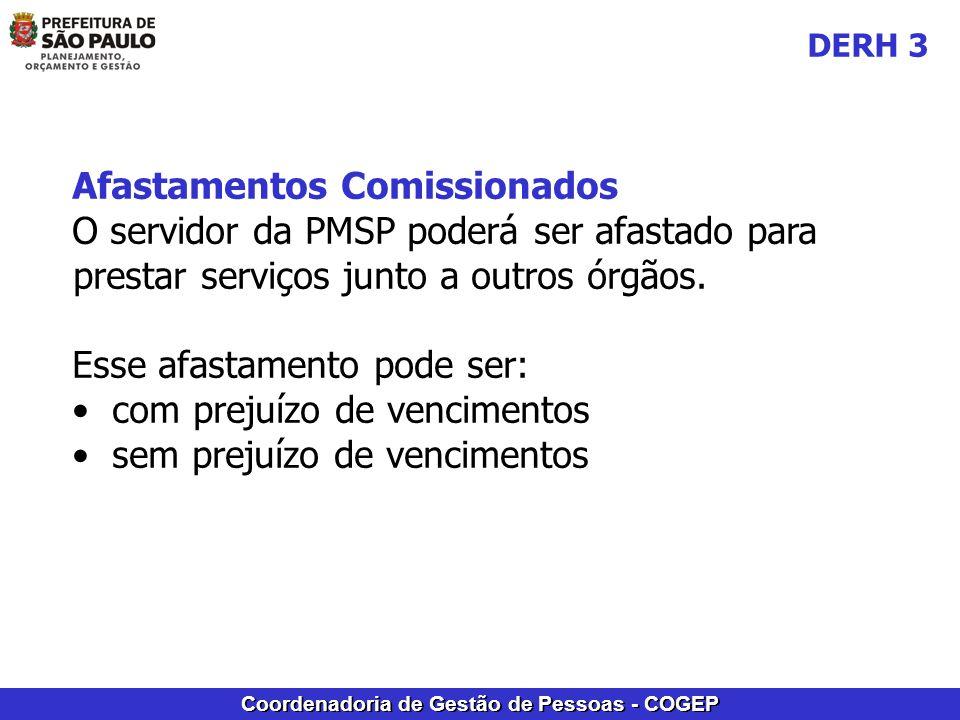 Coordenadoria de Gestão de Pessoas - COGEP Afastamentos Comissionados O servidor da PMSP poderá ser afastado para prestar serviços junto a outros órgã