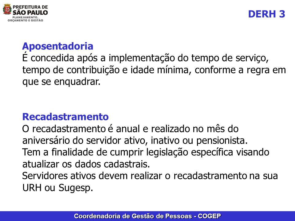 Coordenadoria de Gestão de Pessoas - COGEP Aposentadoria É concedida após a implementação do tempo de serviço, tempo de contribuição e idade mínima, conforme a regra em que se enquadrar.