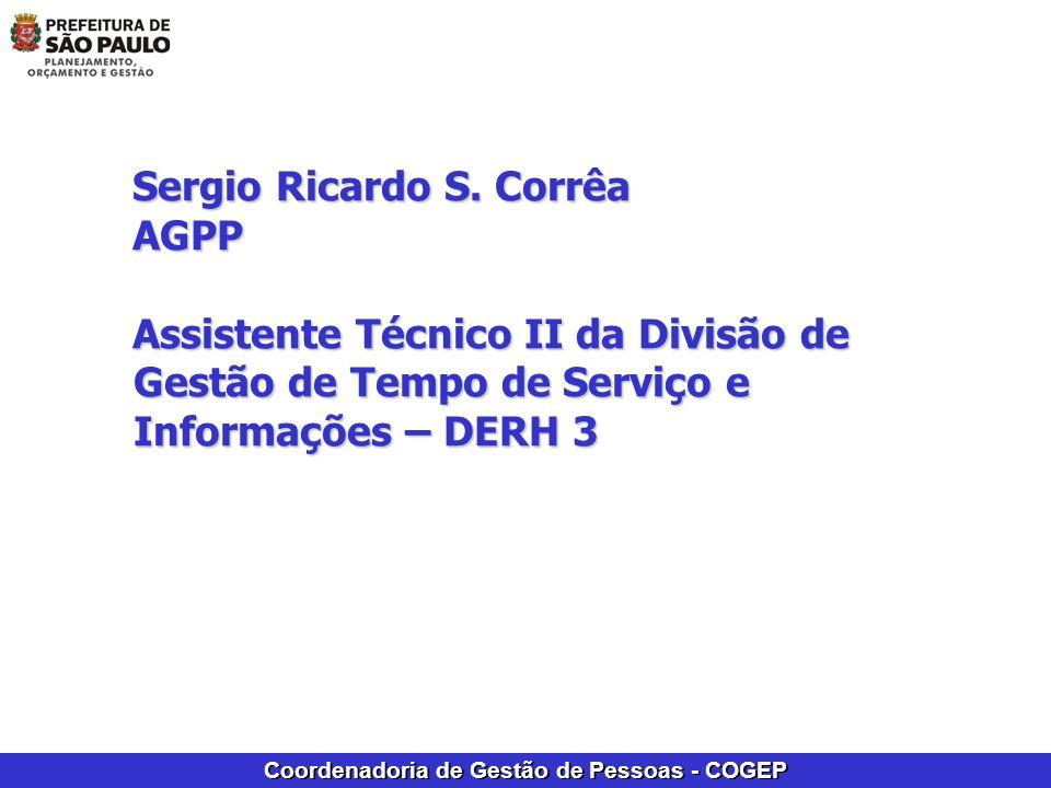 Coordenadoria de Gestão de Pessoas - COGEP Sergio Ricardo S. Corrêa AGPP Assistente Técnico II da Divisão de Gestão de Tempo de Serviço e Informações