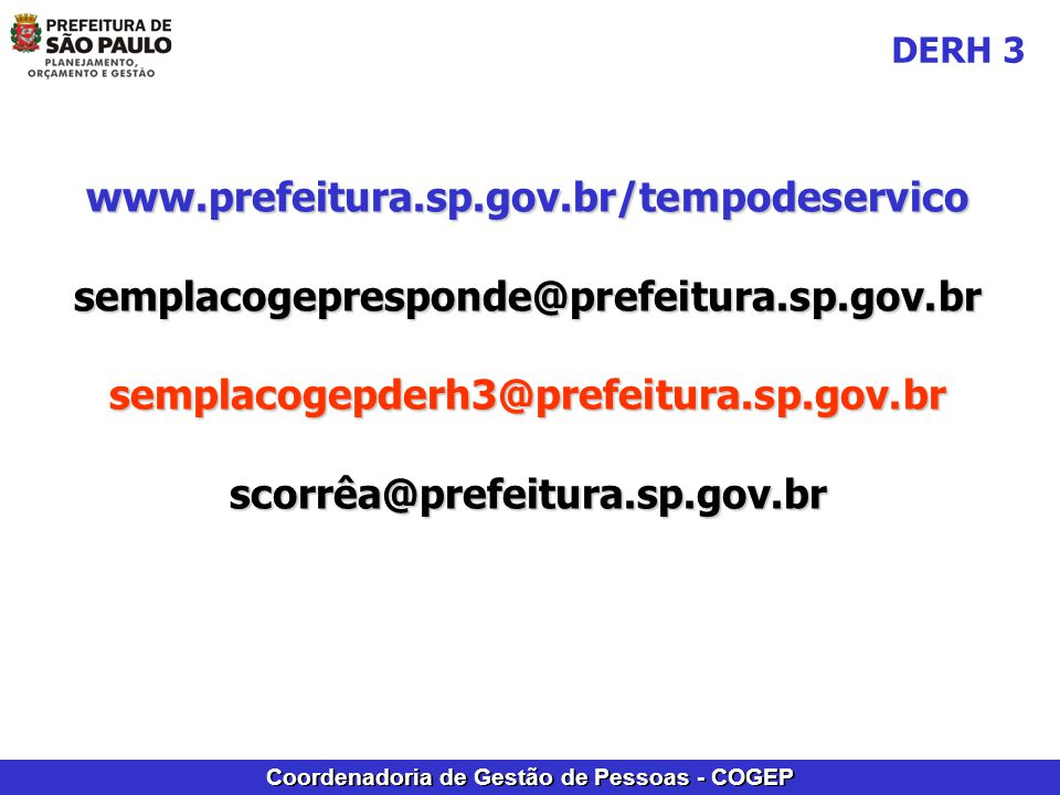 Coordenadoria de Gestão de Pessoas - COGEP www.prefeitura.sp.gov.br/tempodeservicosemplacogepresponde@prefeitura.sp.gov.brsemplacogepderh3@prefeitura.