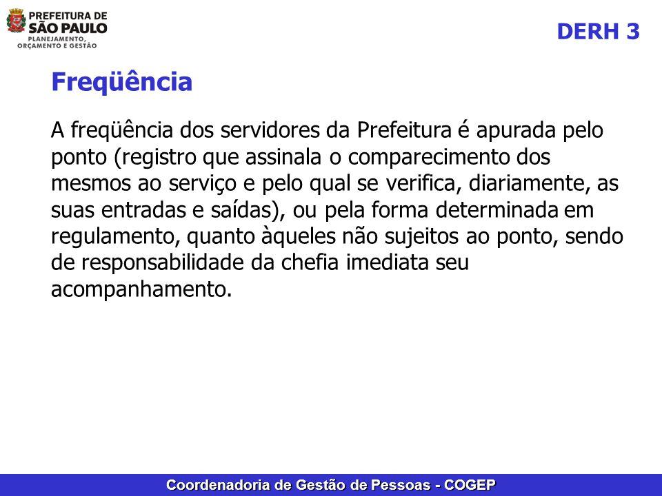 Coordenadoria de Gestão de Pessoas - COGEP Freqüência A freqüência dos servidores da Prefeitura é apurada pelo ponto (registro que assinala o comparec