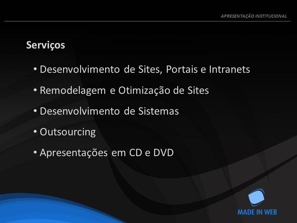 Desenvolvimento de Sites, Portais e Intranets Remodelagem e Otimização de Sites Desenvolvimento de Sistemas Outsourcing Apresentações em CD e DVD Serviços APRESENTAÇÃO INSTITUCIONAL