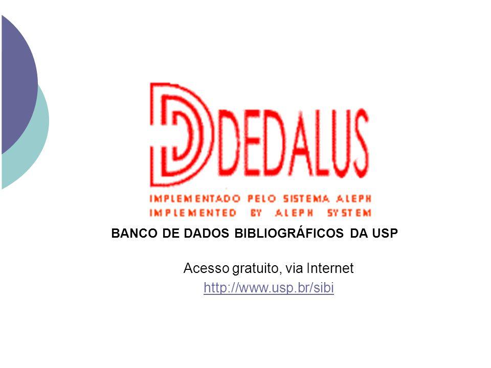 BANCO DE DADOS BIBLIOGRÁFICOS DA USP Acesso gratuito, via Internet http://www.usp.br/sibi