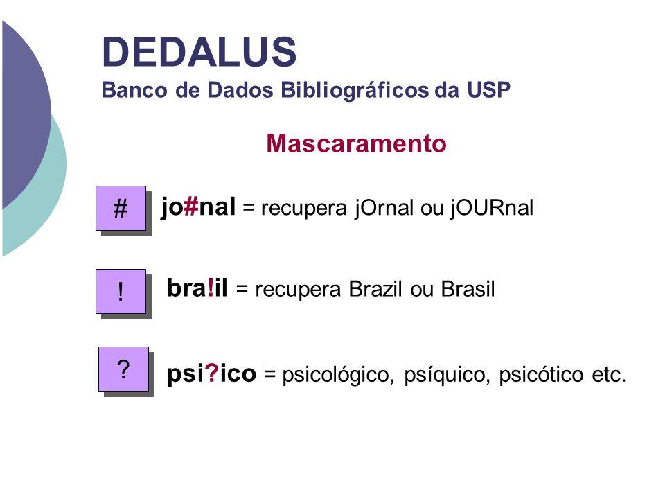 DEDALUS Banco de Dados Bibliográficos da USP Mascaramento bra!il = recupera Brazil ou Brasil ! ! # # jo#nal = recupera jOrnal ou jOURnal ? ? psi?ico =