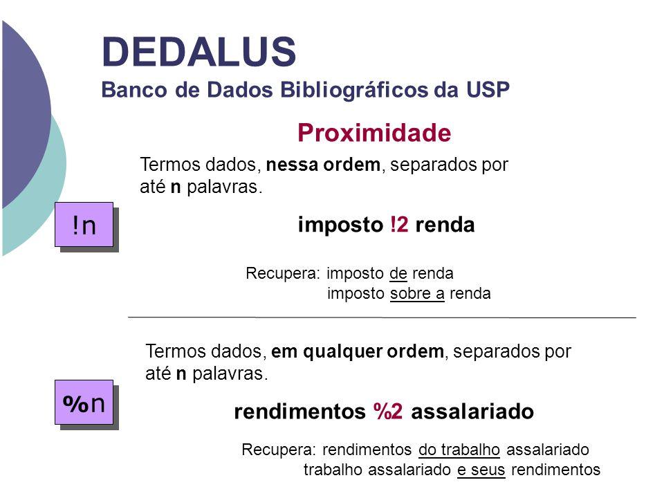 DEDALUS Banco de Dados Bibliográficos da USP Proximidade !n Termos dados, nessa ordem, separados por até n palavras. imposto !2 renda %n%n %n%n Termos