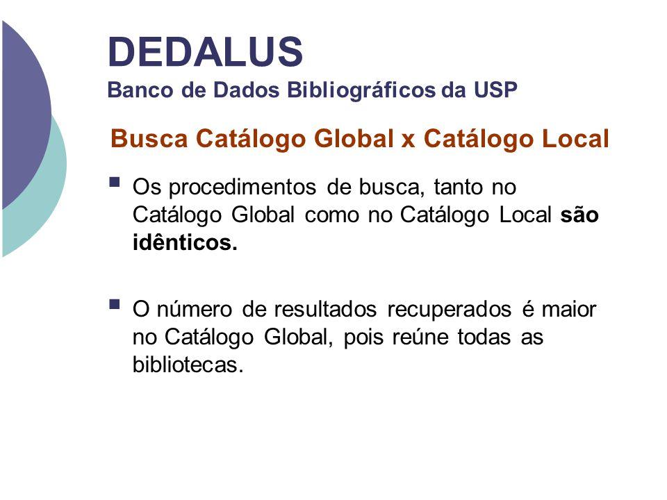Busca Catálogo Global x Catálogo Local Os procedimentos de busca, tanto no Catálogo Global como no Catálogo Local são idênticos. O número de resultado
