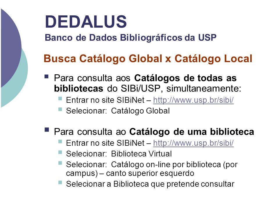 Para consulta aos Catálogos de todas as bibliotecas do SIBi/USP, simultaneamente: Entrar no site SIBiNet – http://www.usp.br/sibi/http://www.usp.br/si
