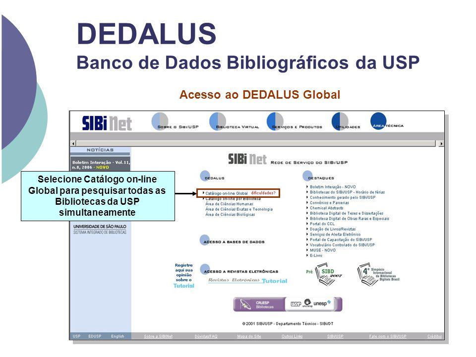DEDALUS Banco de Dados Bibliográficos da USP Acesso ao DEDALUS Global Selecione Catálogo on-line Global para pesquisar todas as Bibliotecas da USP sim