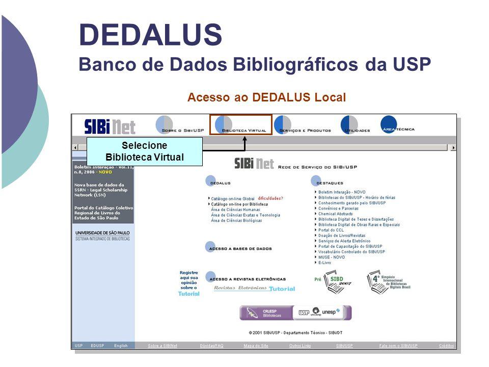 DEDALUS Banco de Dados Bibliográficos da USP Acesso ao DEDALUS Local Selecione Biblioteca Virtual